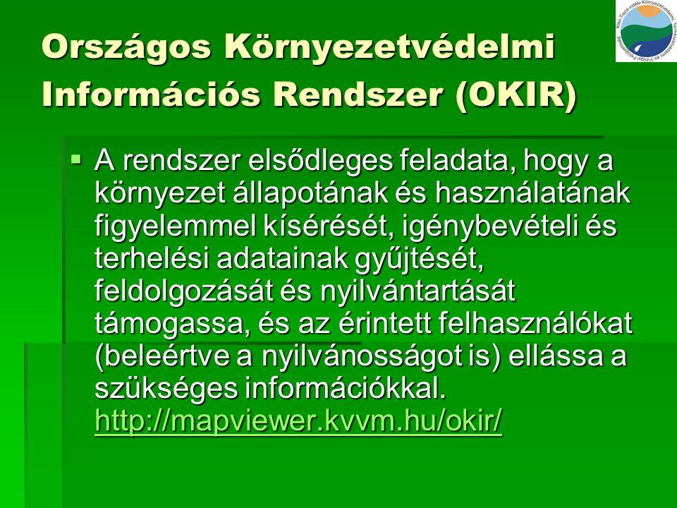Országos Környezetvédelmi Információs Rendszer (OKIR)  A rendszer elsődleges feladata, hogy a környezet állapotának és használatának figyelemmel kísé