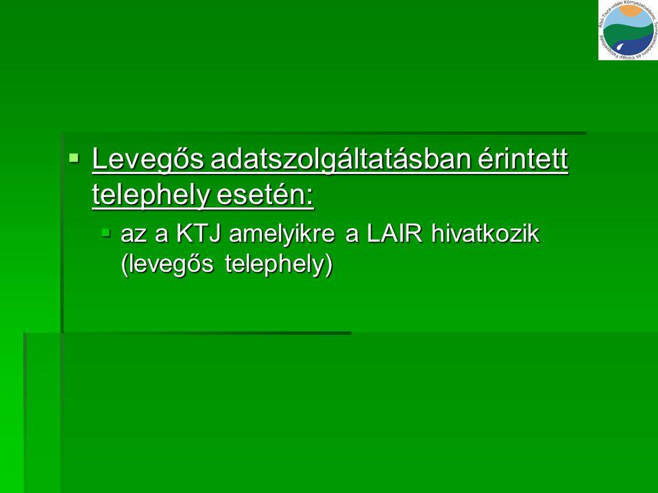  Levegős adatszolgáltatásban érintett telephely esetén:  az a KTJ amelyikre a LAIR hivatkozik (levegős telephely)