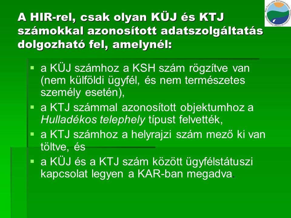 A HIR-rel, csak olyan KÜJ és KTJ számokkal azonosított adatszolgáltatás dolgozható fel, amelynél:   a KÜJ számhoz a KSH szám rögzítve van (nem külfö