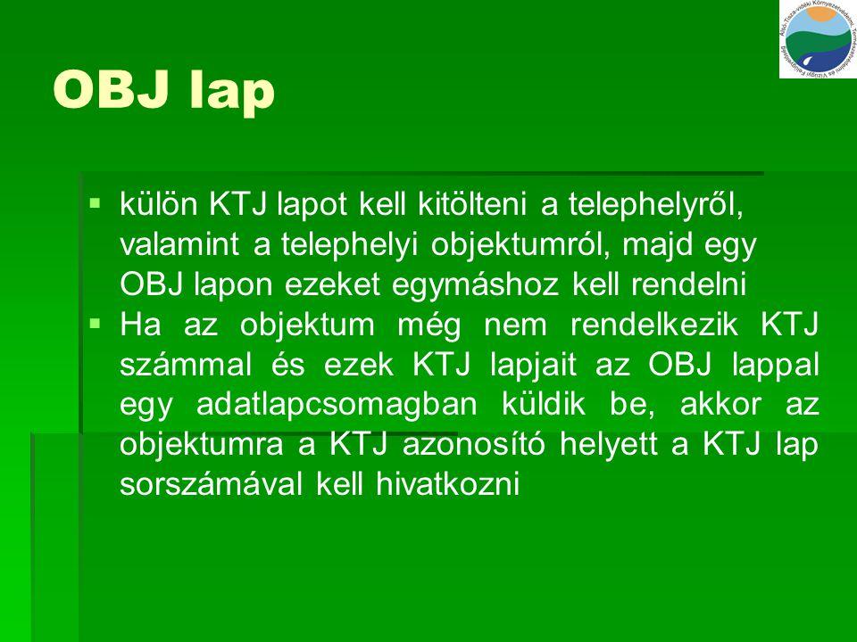 OBJ lap   külön KTJ lapot kell kitölteni a telephelyről, valamint a telephelyi objektumról, majd egy OBJ lapon ezeket egymáshoz kell rendelni   Ha