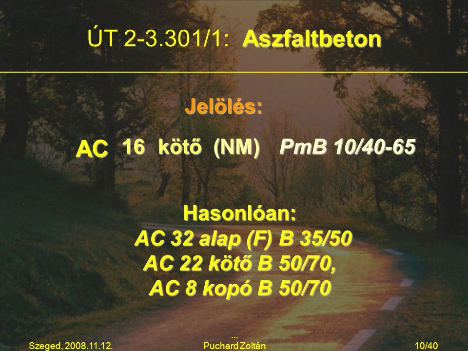 Szeged, 2008.11.12.... Puchard Zoltán10/40 Aszfaltbeton ÚT 2-3.301/1: Aszfaltbeton Jelölés: AC AC16kötő(NM) PmB 10/40-65 Hasonlóan: AC 32 alap (F) B 3