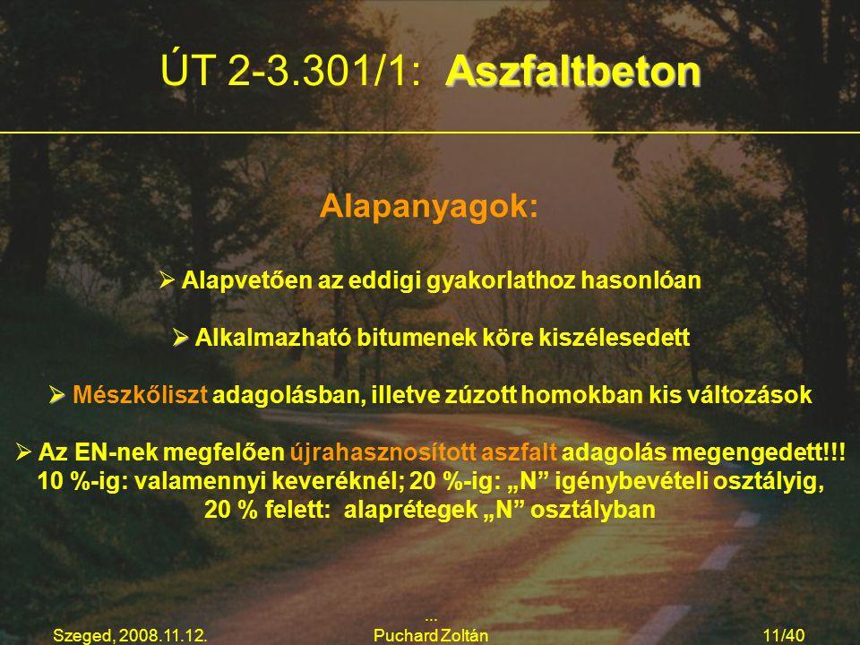 Szeged, 2008.11.12.... Puchard Zoltán11/40 Aszfaltbeton ÚT 2-3.301/1: Aszfaltbeton Alapanyagok:   Alapvetően az eddigi gyakorlathoz hasonlóan   Al