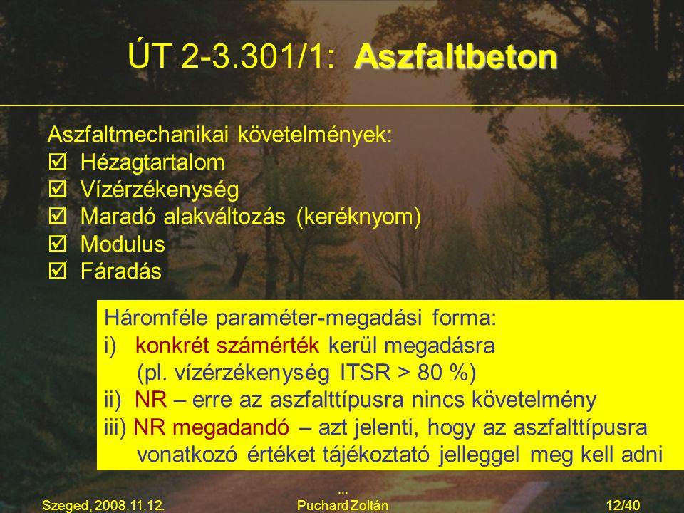 Szeged, 2008.11.12.... Puchard Zoltán12/40 Aszfaltbeton ÚT 2-3.301/1: Aszfaltbeton Háromféle paraméter-megadási forma: i) konkrét számérték kerül mega