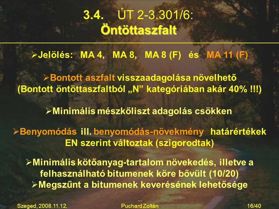 Szeged, 2008.11.12.... Puchard Zoltán16/40 3.4. ÚT 2-3.301/6:Öntöttaszfalt   Jelölés: MA 4, MA 8, MA 8 (F) és MA 11 (F)   Bontott aszfalt visszaad