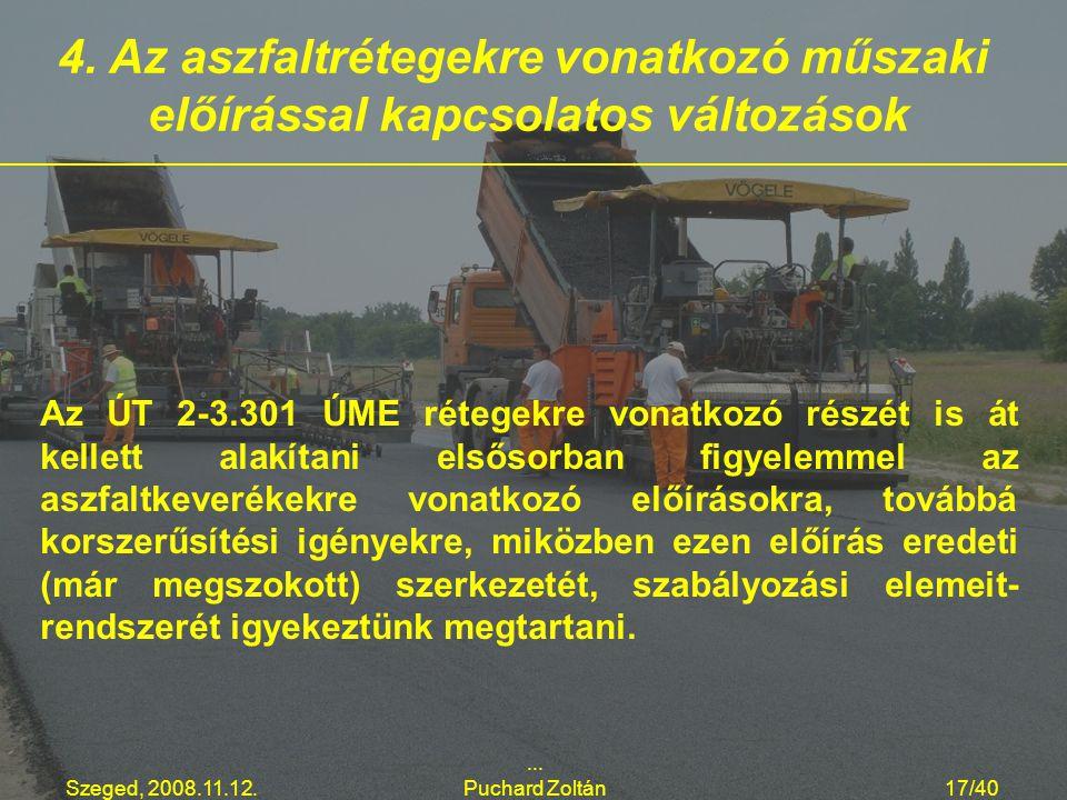 Szeged, 2008.11.12.... Puchard Zoltán17/40 Az ÚT 2-3.301 ÚME rétegekre vonatkozó részét is át kellett alakítani elsősorban figyelemmel az aszfaltkever