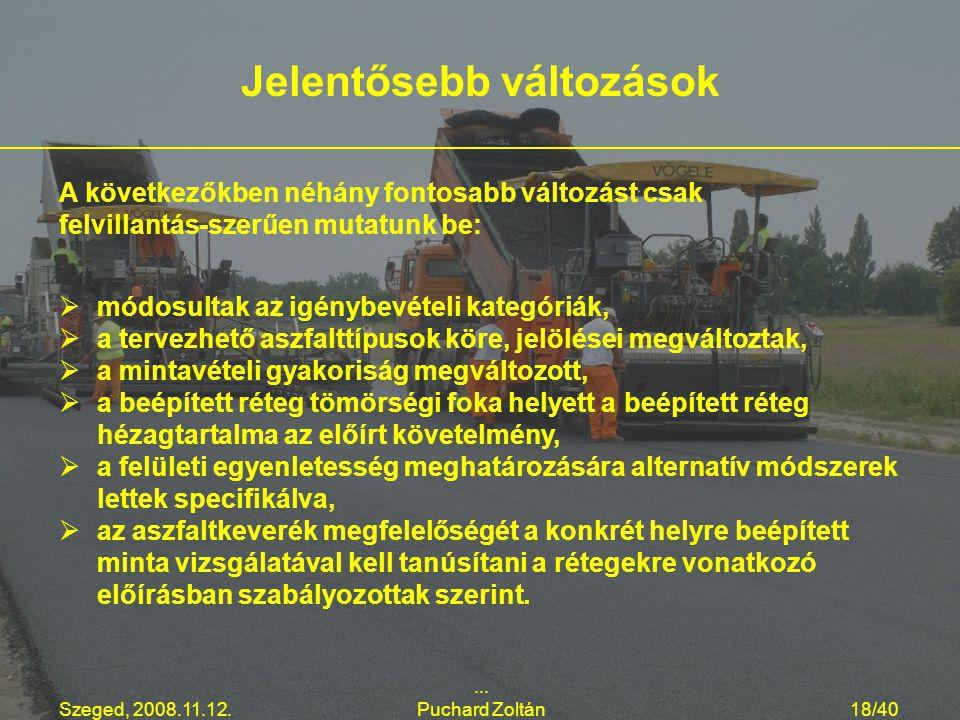Szeged, 2008.11.12.... Puchard Zoltán18/40   módosultak az igénybevételi kategóriák,   a tervezhető aszfalttípusok köre, jelölései megváltoztak, 