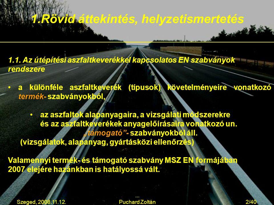 Szeged, 2008.11.12.... Puchard Zoltán2/40 1.1. Az útépítési aszfaltkeverékkel kapcsolatos EN szabványok rendszere a különféle aszfaltkeverék (típusok)