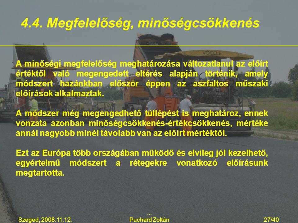 Szeged, 2008.11.12.... Puchard Zoltán27/40 A minőségi megfelelőség meghatározása változatlanul az előírt értéktől való megengedett eltérés alapján tör