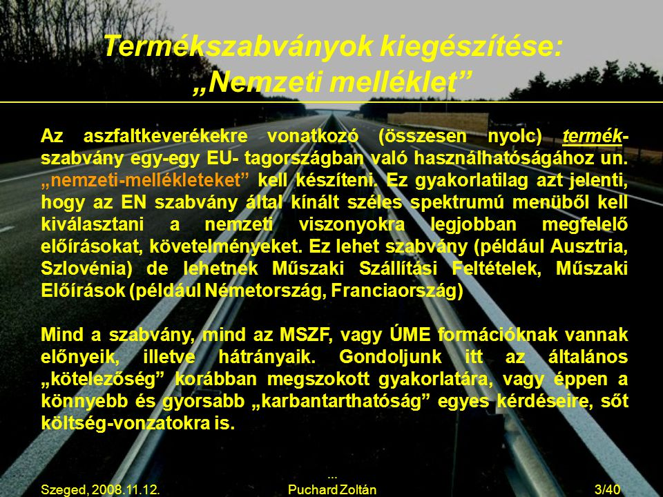 Szeged, 2008.11.12.... Puchard Zoltán3/40 Az aszfaltkeverékekre vonatkozó (összesen nyolc) termék- szabvány egy-egy EU- tagországban való használhatós
