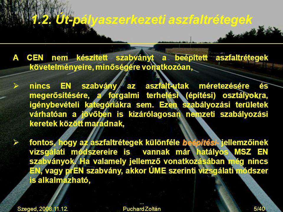 Szeged, 2008.11.12.... Puchard Zoltán5/40 A CEN nem készített szabványt a beépített aszfaltrétegek követelményeire, minőségére vonatkozóan,   nincs