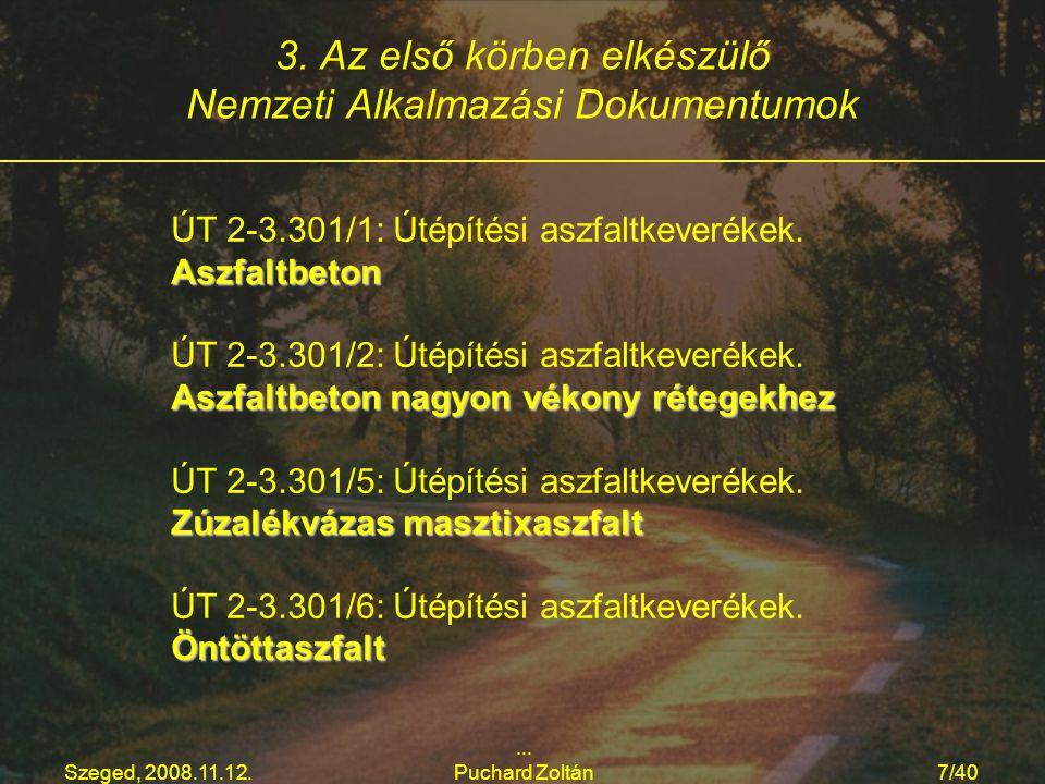 Szeged, 2008.11.12.... Puchard Zoltán7/40 3. Az első körben elkészülő Nemzeti Alkalmazási Dokumentumok Aszfaltbeton ÚT 2-3.301/1: Útépítési aszfaltkev