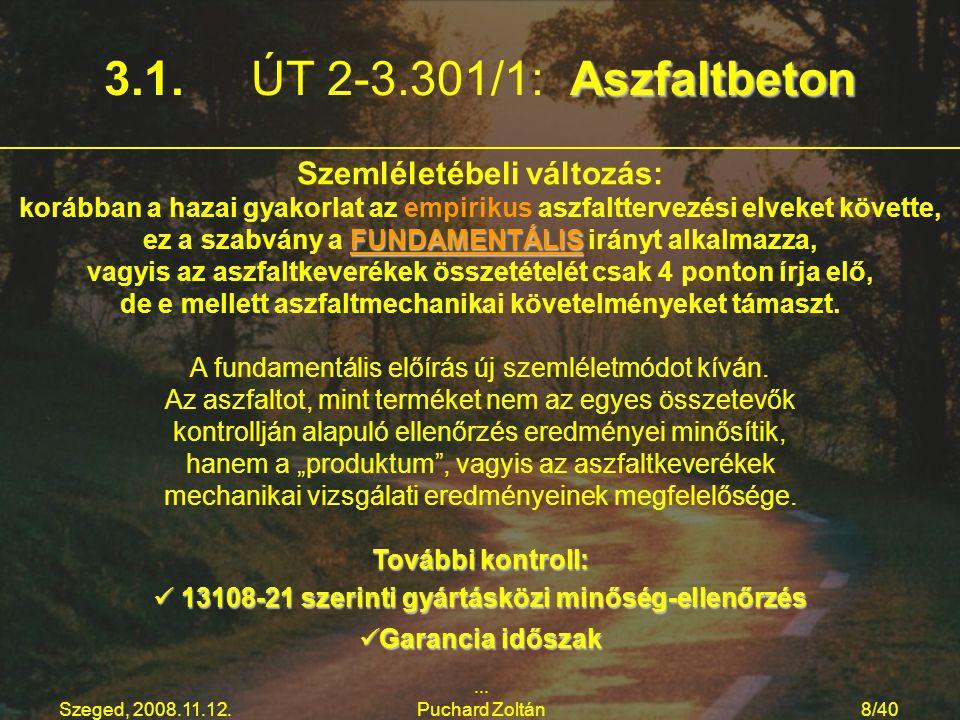 Szeged, 2008.11.12.... Puchard Zoltán8/40 Aszfaltbeton 3.1. ÚT 2-3.301/1: Aszfaltbeton Szemléletébeli változás: korábban a hazai gyakorlat az empiriku