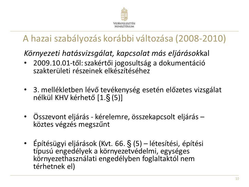 10 A hazai szabályozás korábbi változása (2008-2010) Környezeti hatásvizsgálat, kapcsolat más eljárásokkal 2009.10.01-től: szakértői jogosultság a dok