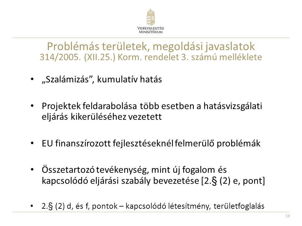 """16 Problémás területek, megoldási javaslatok 314/2005. (XII.25.) Korm. rendelet 3. számú melléklete """"Szalámizás"""", kumulatív hatás Projektek feldarabol"""