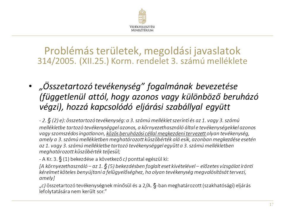 """17 Problémás területek, megoldási javaslatok 314/2005. (XII.25.) Korm. rendelet 3. számú melléklete """"Összetartozó tevékenység"""" fogalmának bevezetése ("""