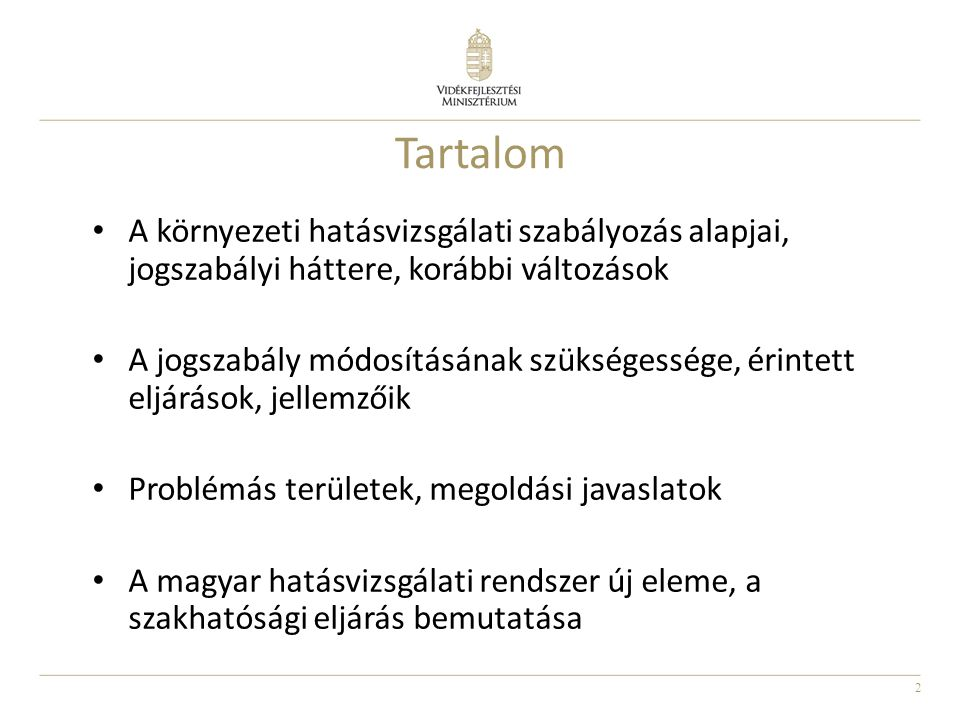3 A környezeti hatásvizsgálat Egyik legátfogóbb környezetpolitikai eszköz Kulcsfogalmak: jelentős környezeti hatás, környezeti szempontok figyelembe vétele a döntésben, nyilvánosság bevonása a döntés előkészítésébe Részletes szabályozás Magyarországon 1993 óta