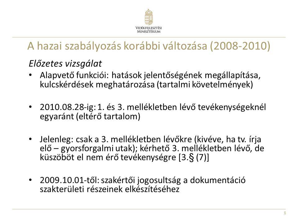 8 A hazai szabályozás korábbi változása (2008-2010) Előzetes vizsgálat Alapvető funkciói: hatások jelentőségének megállapítása, kulcskérdések meghatár