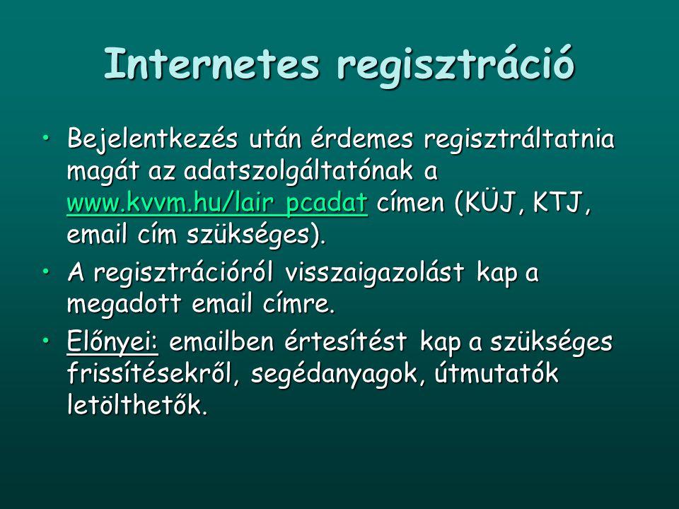 Internetes regisztráció Bejelentkezés után érdemes regisztráltatnia magát az adatszolgáltatónak a www.kvvm.hu/lair pcadat címen (KÜJ, KTJ, email cím s
