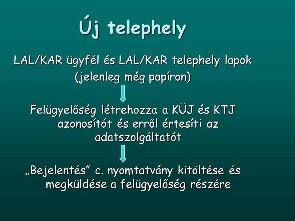 Új telephely LAL/KAR ügyfél és LAL/KAR telephely lapok (jelenleg még papíron) Felügyelőség létrehozza a KÜJ és KTJ azonosítót és erről értesíti az ada