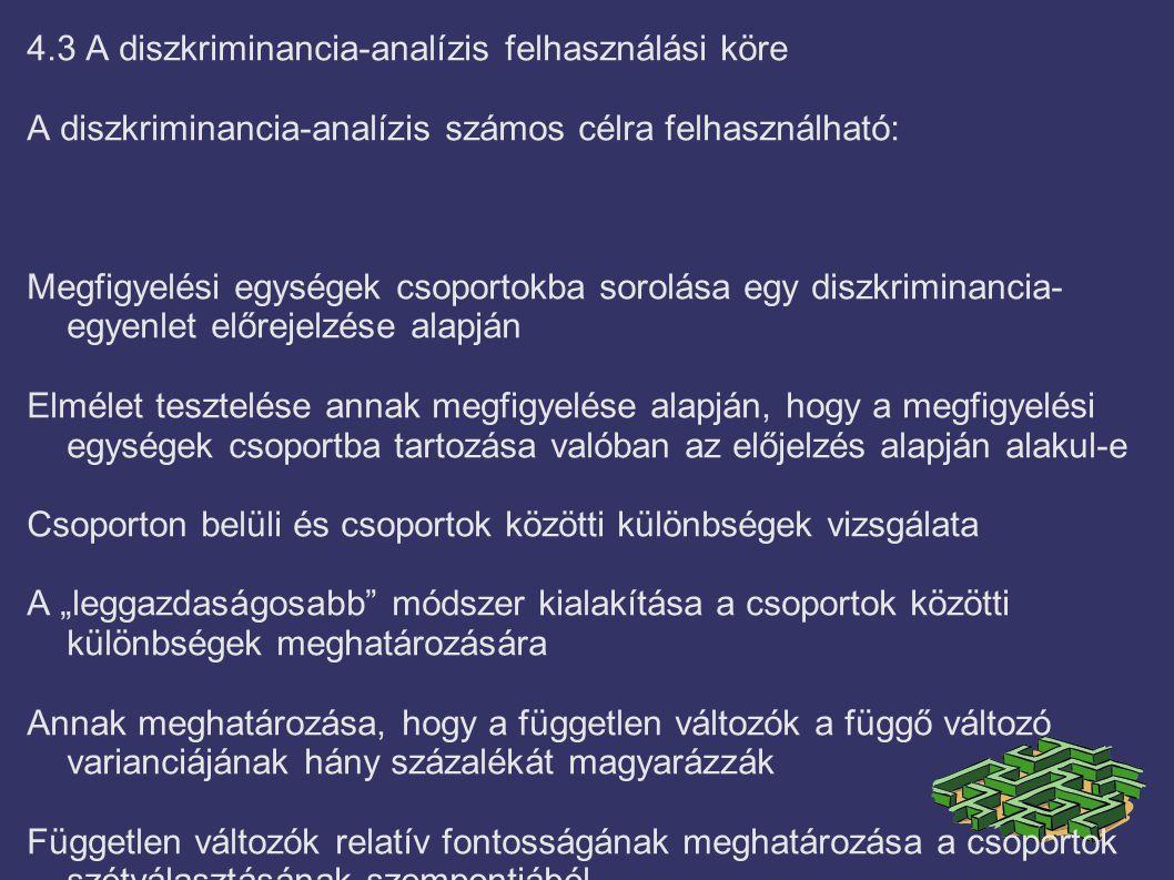 4.3 A diszkriminancia-analízis felhasználási köre A diszkriminancia-analízis számos célra felhasználható: Megfigyelési egységek csoportokba sorolása e