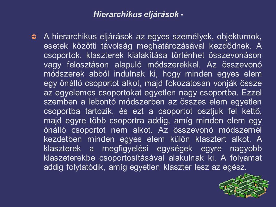 Hierarchikus eljárások - ➲ A hierarchikus eljárások az egyes személyek, objektumok, esetek közötti távolság meghatározásával kezdődnek. A csoportok, k