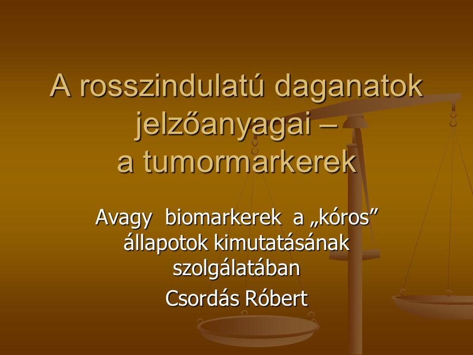 """A rosszindulatú daganatok jelzőanyagai – a tumormarkerek Avagy biomarkerek a """"kóros"""" állapotok kimutatásának szolgálatában Csordás Róbert"""