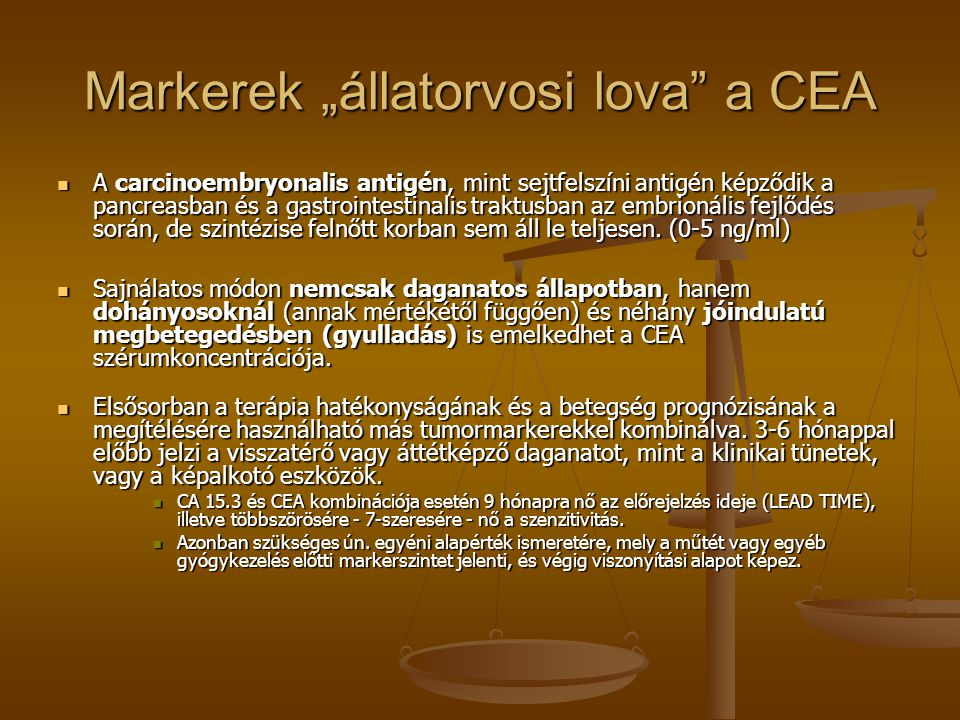 """Markerek """"állatorvosi lova"""" a CEA A carcinoembryonalis antigén, mint sejtfelszíni antigén képződik a pancreasban és a gastrointestinalis traktusban az"""