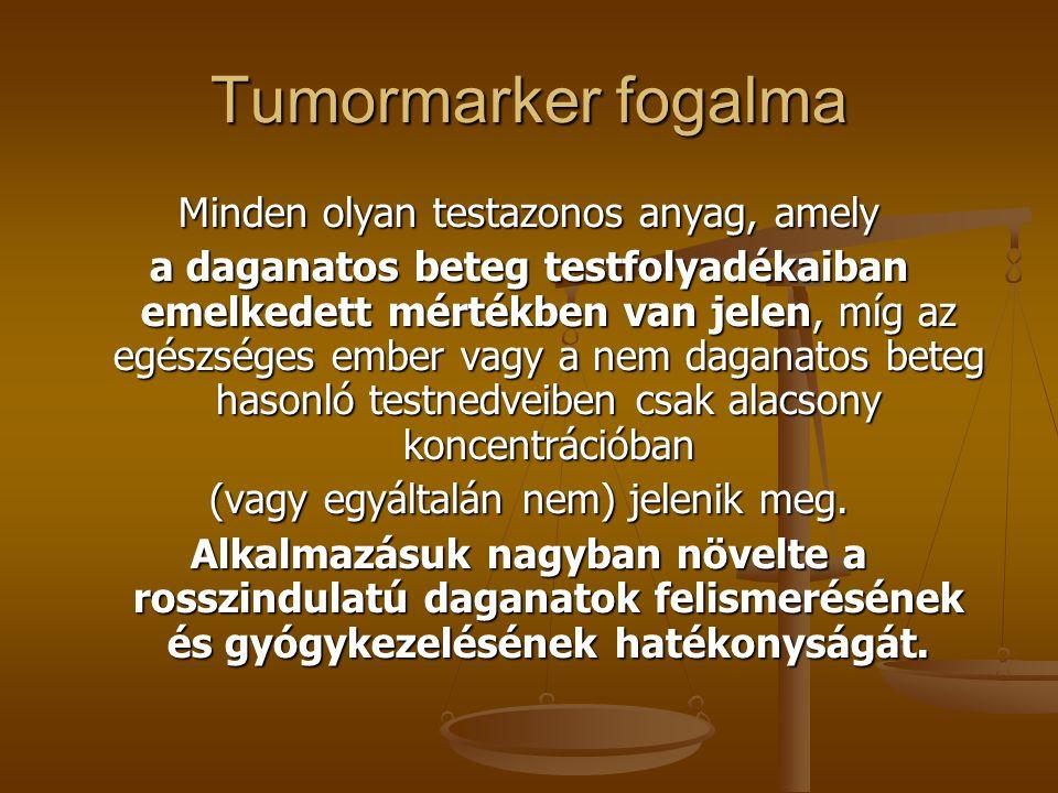 Tumormarker fogalma Minden olyan testazonos anyag, amely a daganatos beteg testfolyadékaiban emelkedett mértékben van jelen, míg az egészséges ember v