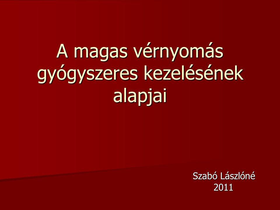 A magas vérnyomás gyógyszeres kezelésének alapjai Szabó Lászlóné Szabó Lászlóné 2011 2011