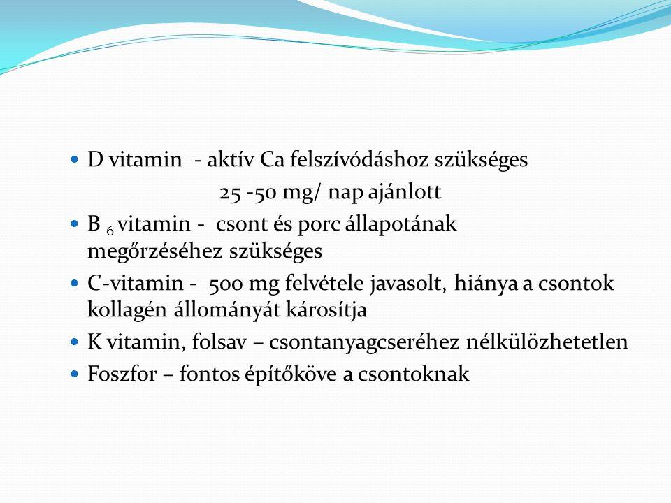 D vitamin - aktív Ca felszívódáshoz szükséges 25 -50 mg/ nap ajánlott B 6 vitamin - csont és porc állapotának megőrzéséhez szükséges C-vitamin - 500 m
