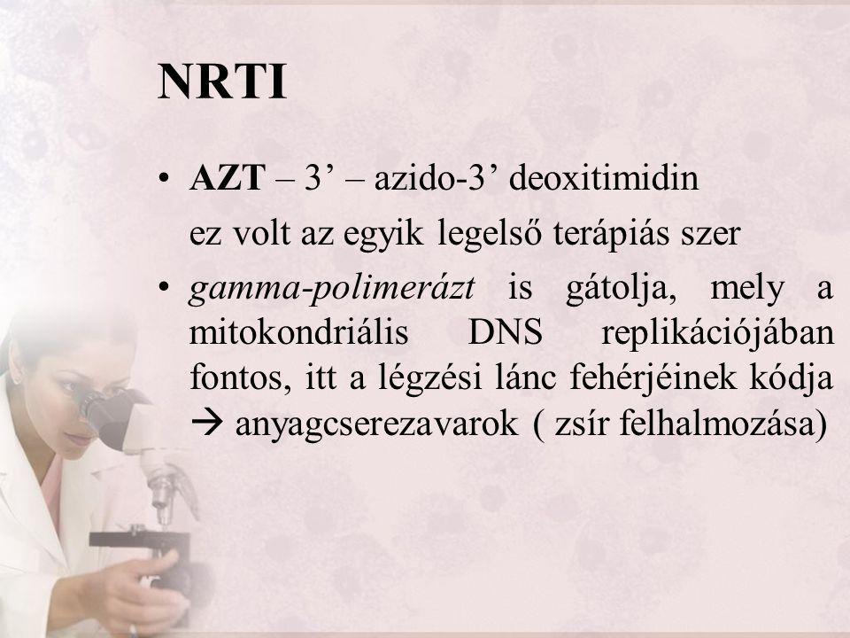 NRTI AZT – 3' – azido-3' deoxitimidin ez volt az egyik legelső terápiás szer gamma-polimerázt is gátolja, mely a mitokondriális DNS replikációjában fo