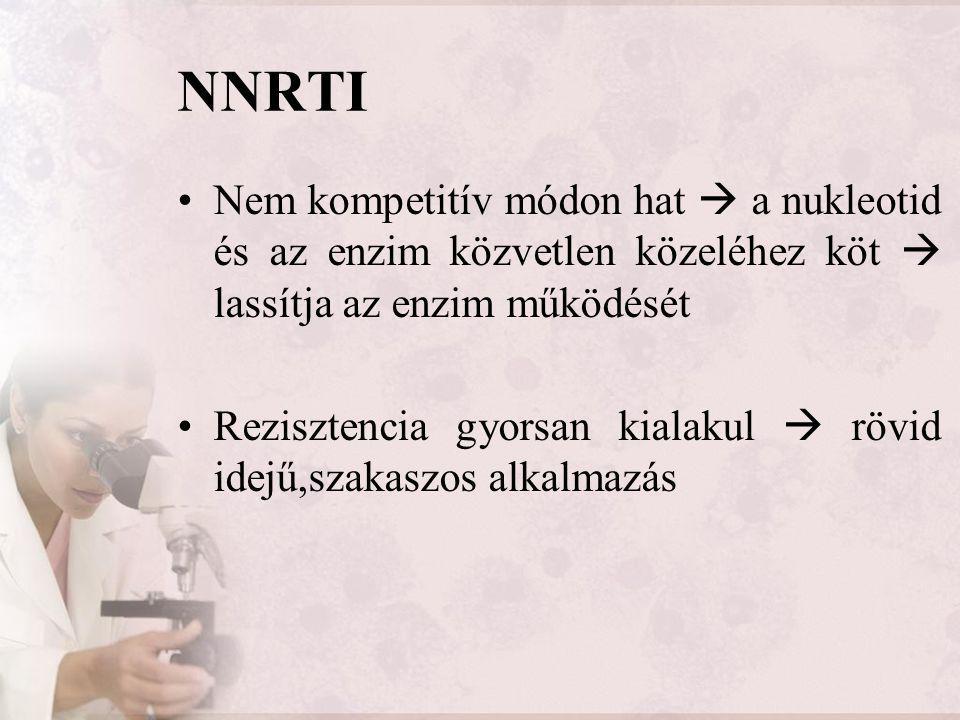 NNRTI Nem kompetitív módon hat  a nukleotid és az enzim közvetlen közeléhez köt  lassítja az enzim működését Rezisztencia gyorsan kialakul  rövid i