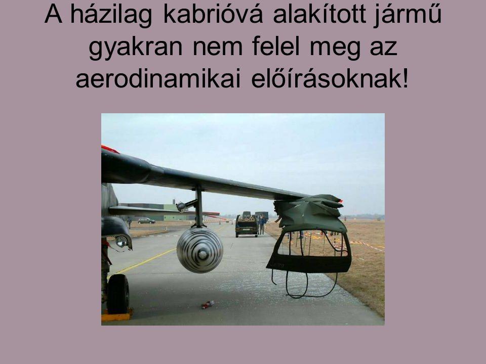 A házilag kabrióvá alakított jármű gyakran nem felel meg az aerodinamikai előírásoknak!