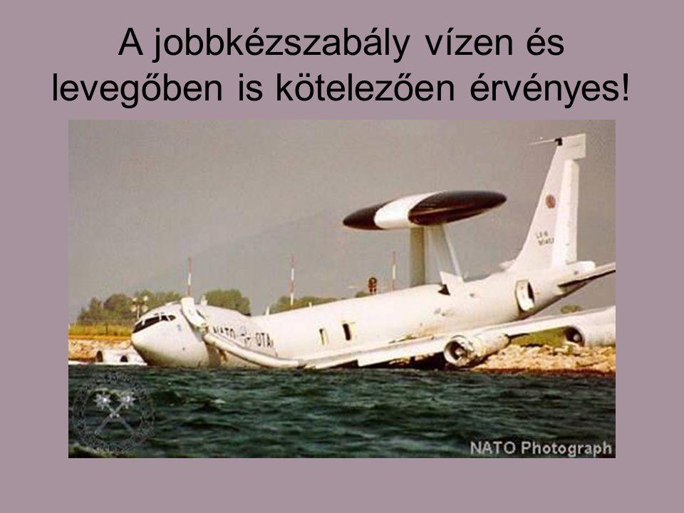 A jobbkézszabály vízen és levegőben is kötelezően érvényes!