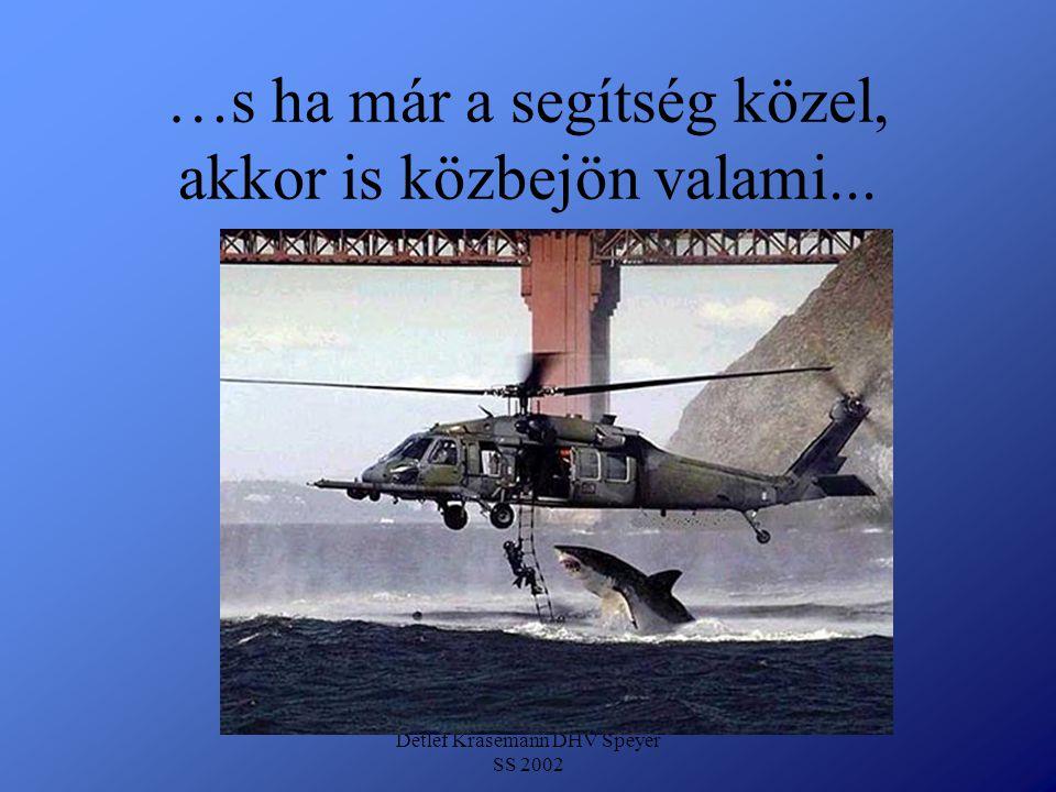 Detlef Krasemann DHV Speyer SS 2002 …s ha már a segítség közel, akkor is közbejön valami...