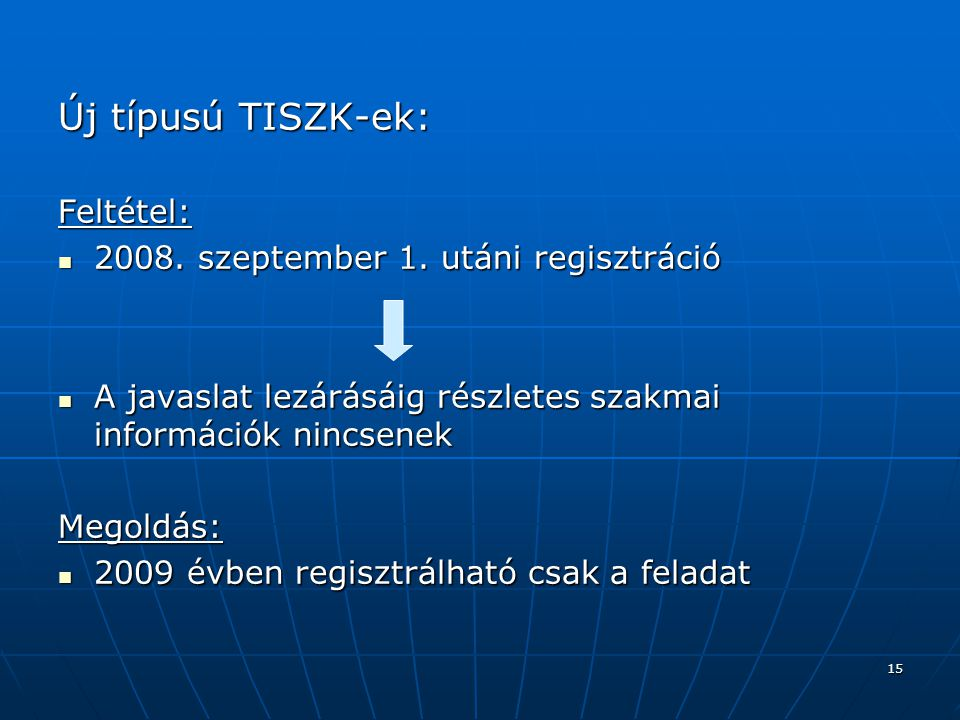 15 Új típusú TISZK-ek: Feltétel: 2008. szeptember 1.