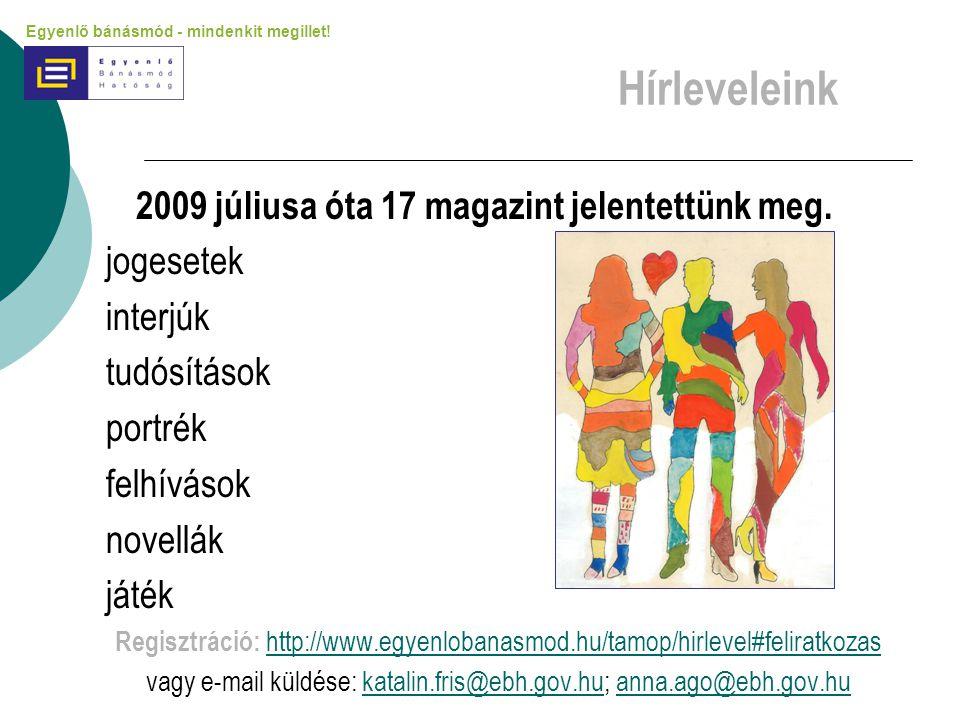 Hírleveleink 2009 júliusa óta 17 magazint jelentettünk meg. jogesetek interjúk tudósítások portrék felhívások novellák játék Regisztráció: http://www.