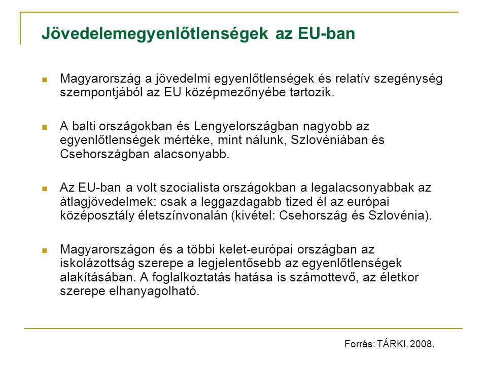 Jövedelemegyenlőtlenségek az EU-ban Magyarország a jövedelmi egyenlőtlenségek és relatív szegénység szempontjából az EU középmezőnyébe tartozik.