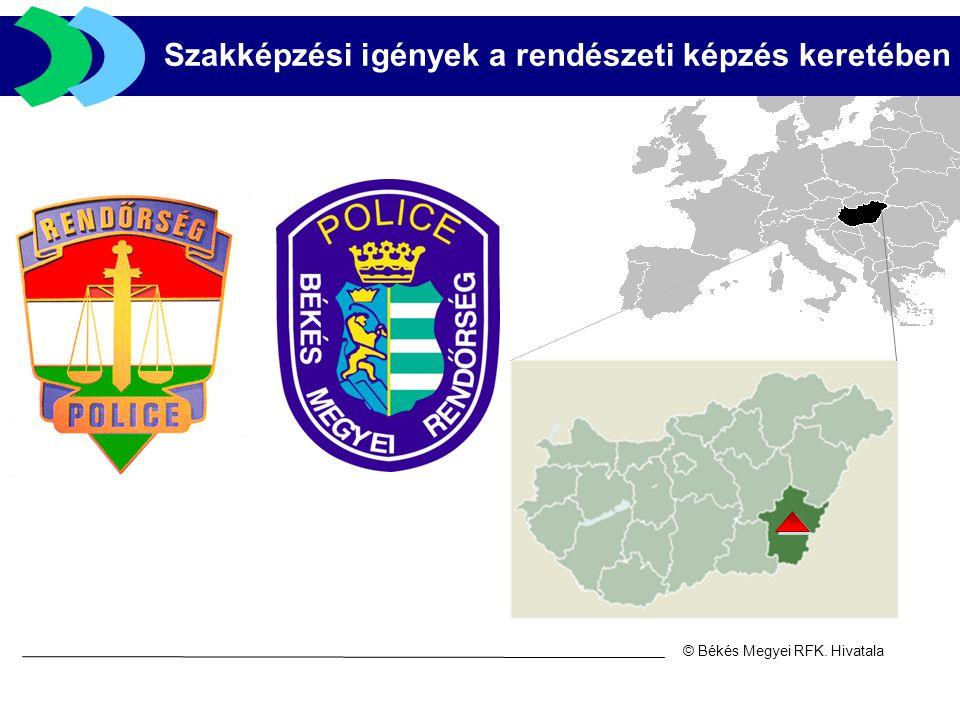 © Békés Megyei RFK. Hivatala Szakképzési igények a rendészeti képzés keretében