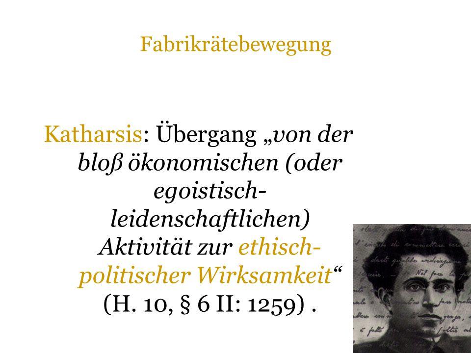 """Fabrikrätebewegung Katharsis: Übergang """"von der bloß ökonomischen (oder egoistisch- leidenschaftlichen) Aktivität zur ethisch- politischer Wirksamkeit (H."""