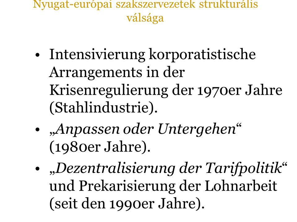 """Intensivierung korporatistische Arrangements in der Krisenregulierung der 1970er Jahre (Stahlindustrie). """"Anpassen oder Untergehen"""" (1980er Jahre). """"D"""