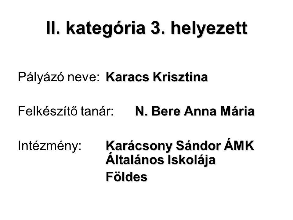 II. kategória 3. helyezett Karacs Krisztina Pályázó neve: Karacs Krisztina N.