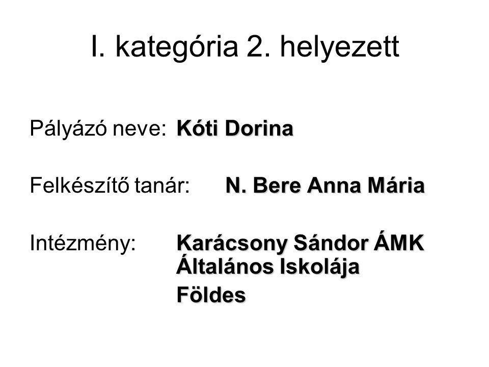 I. kategória 2. helyezett Kóti Dorina Pályázó neve: Kóti Dorina N.