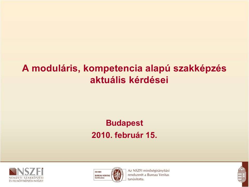 A moduláris, kompetencia alapú szakképzés aktuális kérdései Budapest 2010. február 15.