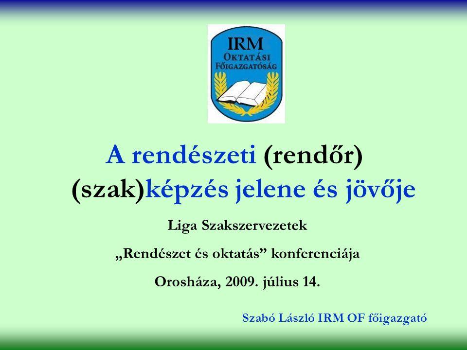 """A rendészeti (rendőr) (szak)képzés jelene és jövője Liga Szakszervezetek """"Rendészet és oktatás konferenciája Orosháza, 2009."""
