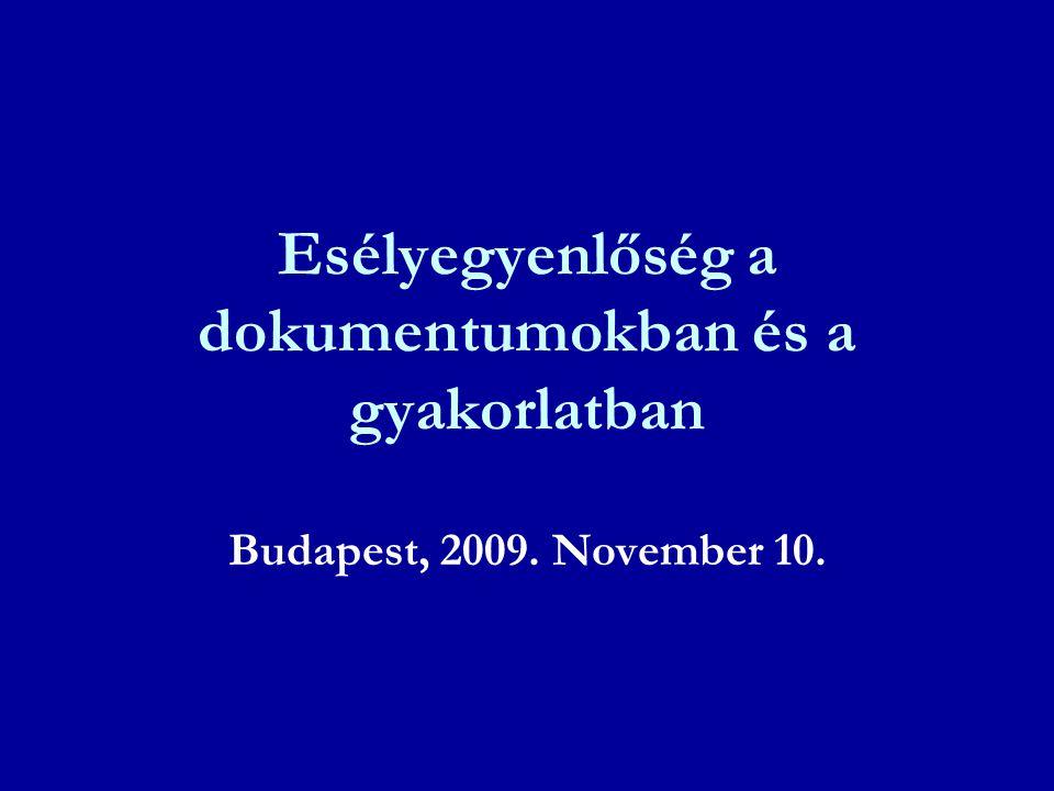 Esélyegyenlőség a dokumentumokban és a gyakorlatban Budapest, 2009. November 10.