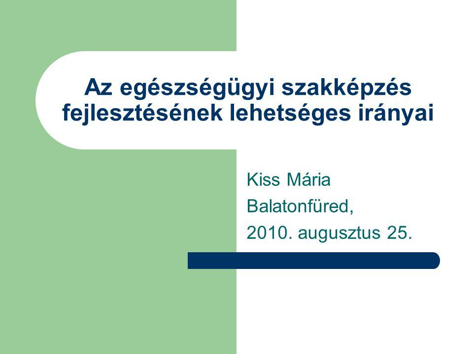 Az egészségügyi szakképzés fejlesztésének lehetséges irányai Kiss Mária Balatonfüred, 2010.
