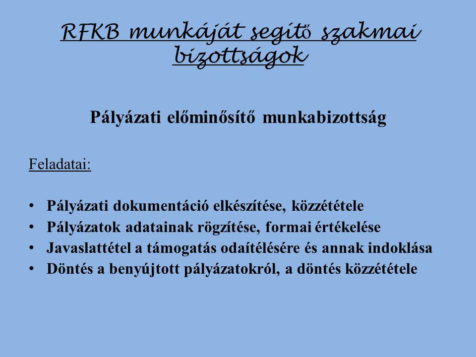 RFKB munkáját segít ő szakmai bizottságok Pályázati előminősítő munkabizottság Feladatai: Pályázati dokumentáció elkészítése, közzététele Pályázatok a
