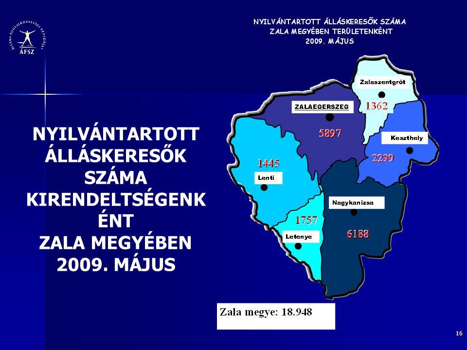 16 NYILVÁNTARTOTT ÁLLÁSKERESŐK SZÁMA KIRENDELTSÉGENK ÉNT ZALA MEGYÉBEN 2009. MÁJUS