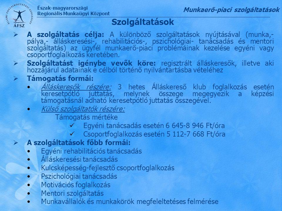 Észak-magyarországi Regionális Munkaügyi Központ Szolgáltatások  A szolgáltatás célja: A különböző szolgáltatások nyújtásával (munka,- pálya,- állásk